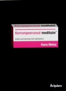 """Hans Weiss """"Korrumpeerunud meditsiin"""", Äripäev, 2012"""